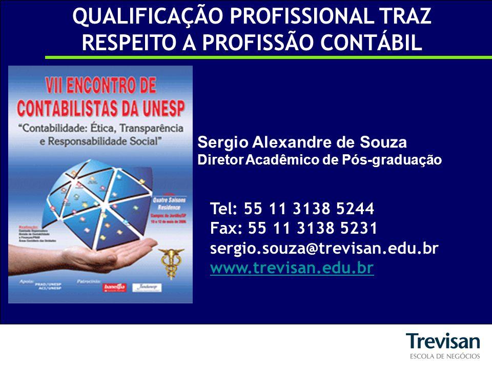 Sergio Alexandre de Souza Diretor Acadêmico de Pós-graduação Tel: 55 11 3138 5244 Fax: 55 11 3138 5231 sergio.souza@trevisan.edu.br www.trevisan.edu.br QUALIFICAÇÃO PROFISSIONAL TRAZ RESPEITO A PROFISSÃO CONTÁBIL