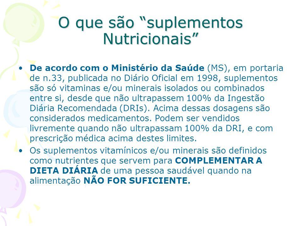 O que são suplementos Nutricionais De acordo com o Ministério da Saúde (MS), em portaria de n.33, publicada no Diário Oficial em 1998, suplementos são