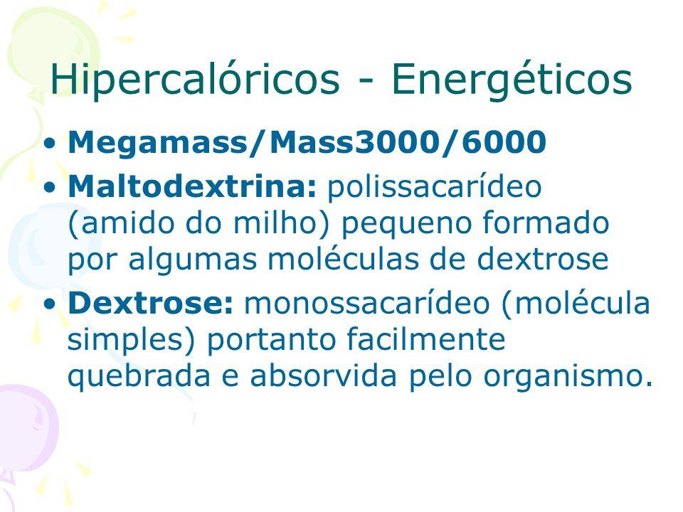 Hipercalóricos - Energéticos Megamass/Mass3000/6000 Maltodextrina: polissacarídeo (amido do milho) pequeno formado por algumas moléculas de dextrose D