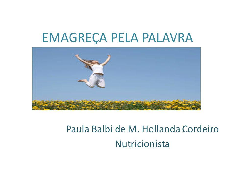 EMAGREÇA PELA PALAVRA Paula Balbi de M. Hollanda Cordeiro Nutricionista