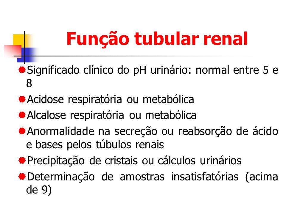 Função tubular renal Significado clínico do pH urinário: normal entre 5 e 8 Acidose respiratória ou metabólica Alcalose respiratória ou metabólica Anormalidade na secreção ou reabsorção de ácido e bases pelos túbulos renais Precipitação de cristais ou cálculos urinários Determinação de amostras insatisfatórias (acima de 9)