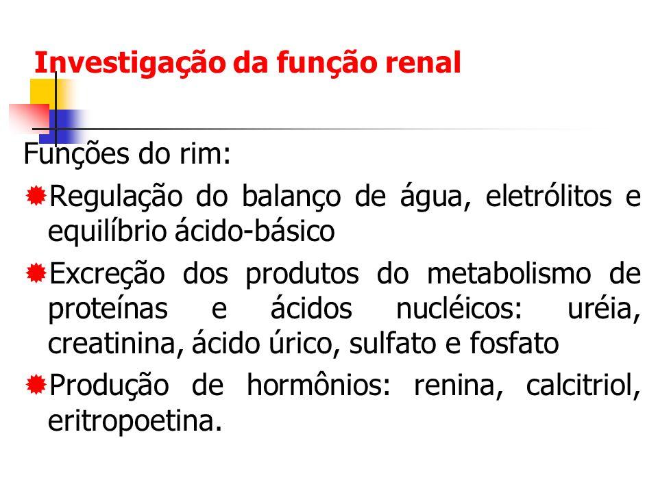 Funções do rim: Regulação do balanço de água, eletrólitos e equilíbrio ácido-básico Excreção dos produtos do metabolismo de proteínas e ácidos nucléicos: uréia, creatinina, ácido úrico, sulfato e fosfato Produção de hormônios: renina, calcitriol, eritropoetina.
