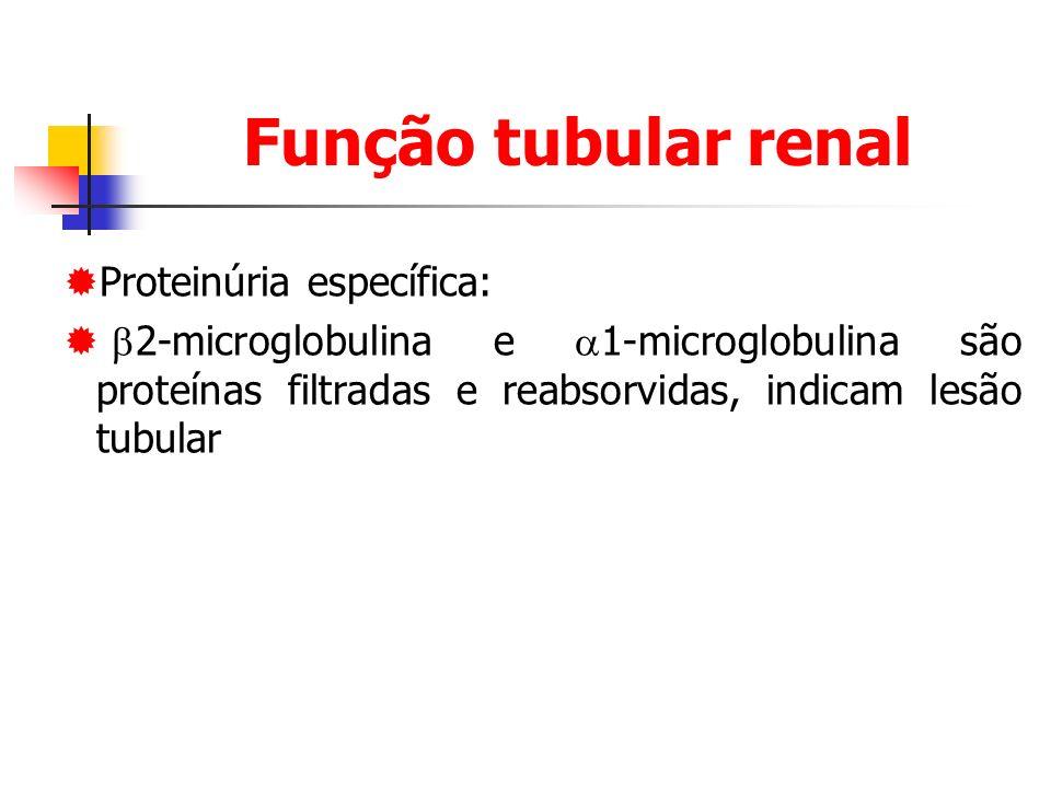 Função tubular renal Proteinúria específica: 2-microglobulina e 1-microglobulina são proteínas filtradas e reabsorvidas, indicam lesão tubular