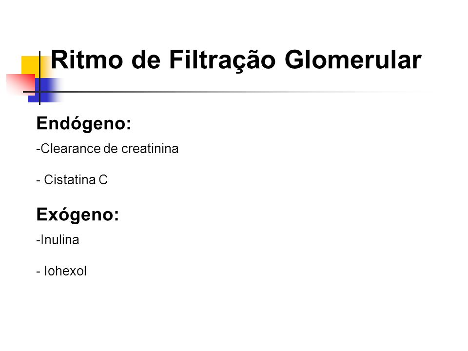 Ritmo de Filtração Glomerular Endógeno: -Clearance de creatinina - Cistatina C Exógeno: -Inulina - Iohexol