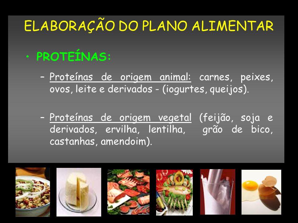 PROTEÍNAS: –Proteínas de origem animal: carnes, peixes, ovos, leite e derivados - (iogurtes, queijos). –Proteínas de origem vegetal (feijão, soja e de