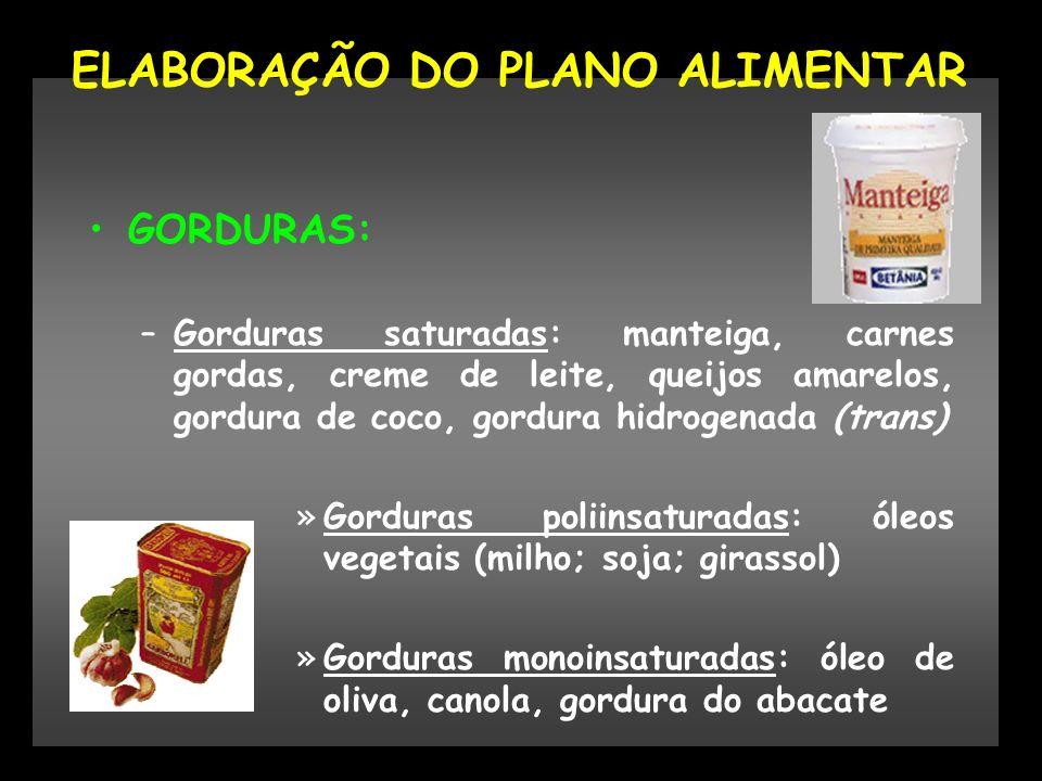GORDURAS: –Gorduras saturadas: manteiga, carnes gordas, creme de leite, queijos amarelos, gordura de coco, gordura hidrogenada (trans) »Gorduras polii