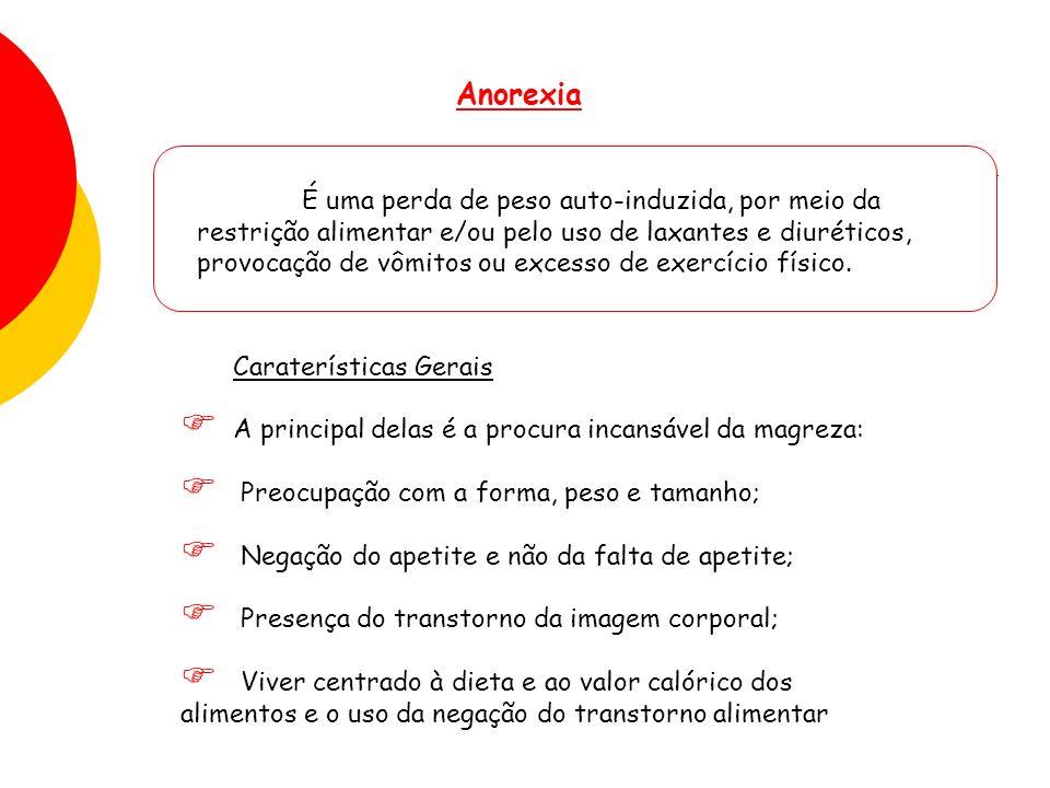 Anorexia Caraterísticas Gerais A principal delas é a procura incansável da magreza: Preocupação com a forma, peso e tamanho; Negação do apetite e não