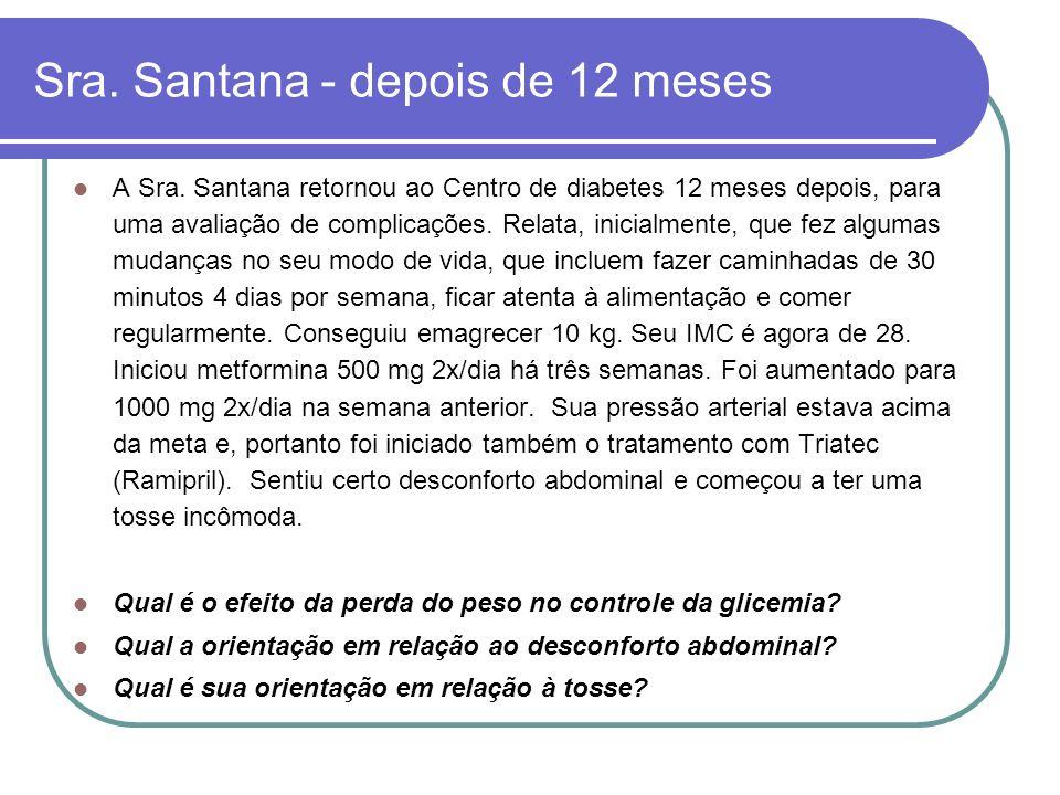 Sra. Santana - depois de 12 meses A Sra. Santana retornou ao Centro de diabetes 12 meses depois, para uma avaliação de complicações. Relata, inicialme