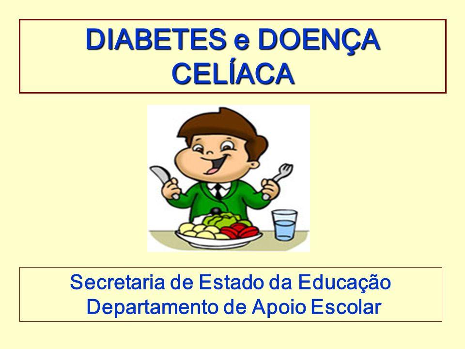 DIABETES e DOENÇA CELÍACA Secretaria de Estado da Educação Departamento de Apoio Escolar
