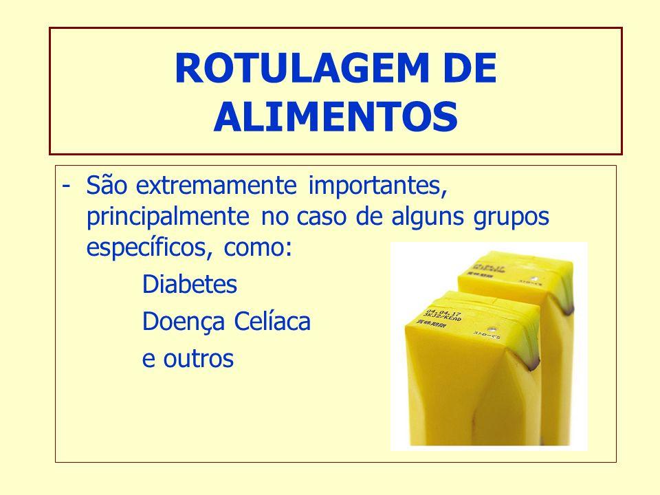-São extremamente importantes, principalmente no caso de alguns grupos específicos, como: Diabetes Doença Celíaca e outros ROTULAGEM DE ALIMENTOS