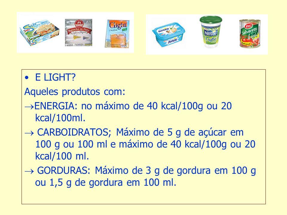 E LIGHT.Aqueles produtos com: ENERGIA: no máximo de 40 kcal/100g ou 20 kcal/100ml.