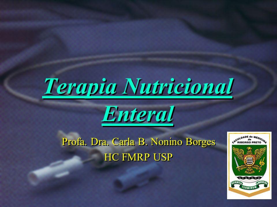 Terapia Nutricional Enteral Profa. Dra. Carla B. Nonino Borges HC FMRP USP Profa. Dra. Carla B. Nonino Borges HC FMRP USP
