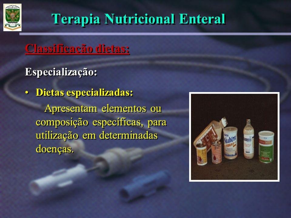Terapia Nutricional Enteral Especialização: Dietas especializadas: Apresentam elementos ou composição específicas, para utilização em determinadas doe