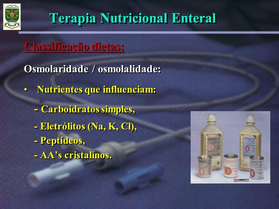 Terapia Nutricional Enteral Osmolaridade / osmolalidade: Nutrientes que influenciam: - Carboidratos simples, - Eletrólitos (Na, K, Cl), - Peptídeos, -