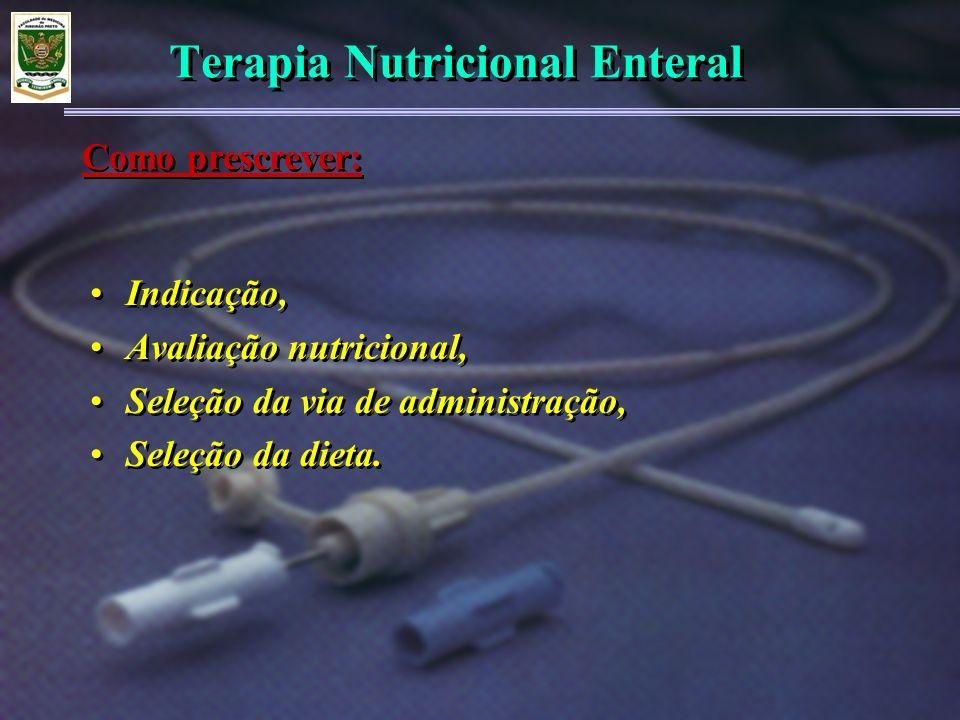 Terapia Nutricional Enteral Indicação, Avaliação nutricional, Seleção da via de administração, Seleção da dieta. Indicação, Avaliação nutricional, Sel