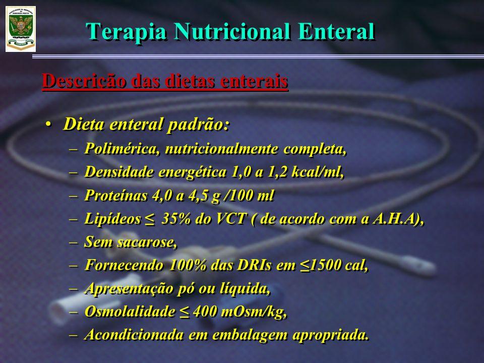 Terapia Nutricional Enteral Dieta enteral padrão: –Polimérica, nutricionalmente completa, –Densidade energética 1,0 a 1,2 kcal/ml, –Proteínas 4,0 a 4,