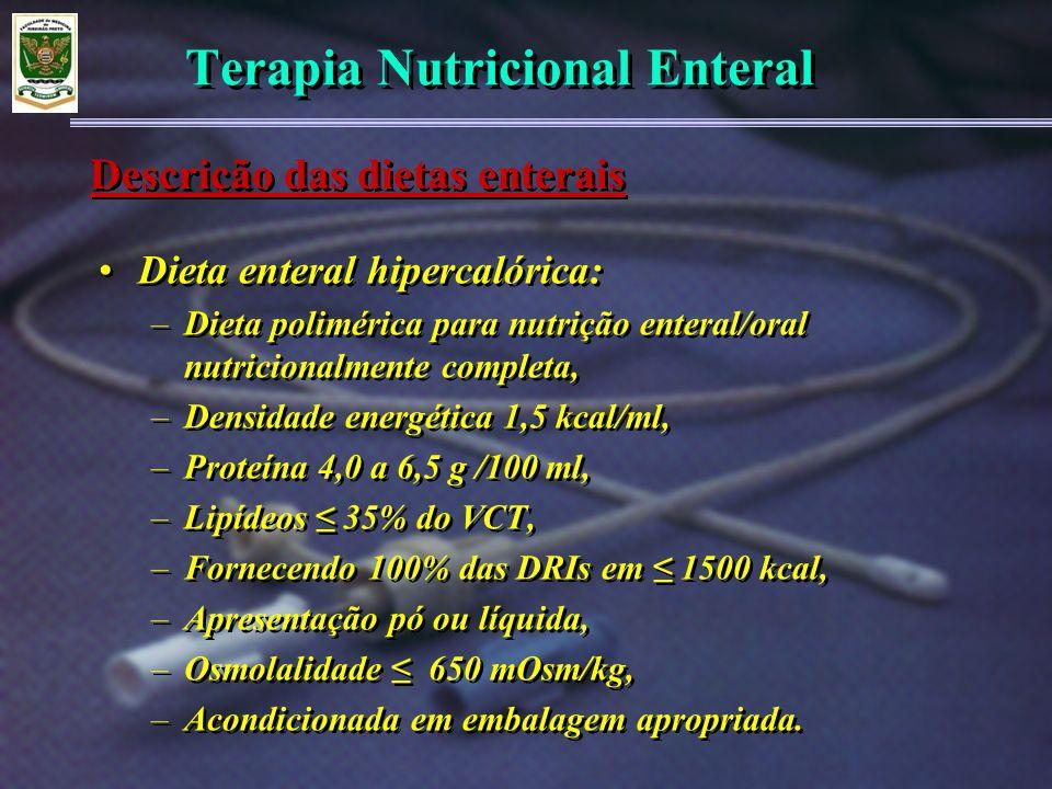 Terapia Nutricional Enteral Dieta enteral hipercalórica: –Dieta polimérica para nutrição enteral/oral nutricionalmente completa, –Densidade energética