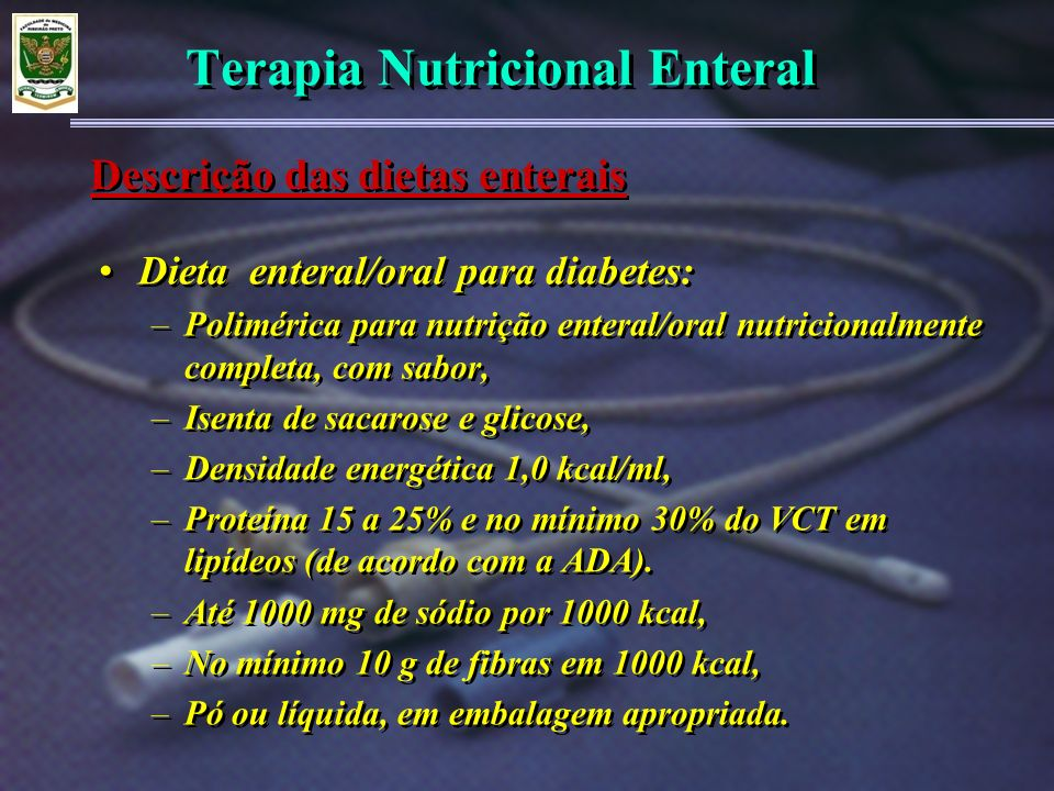 Terapia Nutricional Enteral Dieta enteral/oral para diabetes: –Polimérica para nutrição enteral/oral nutricionalmente completa, com sabor, –Isenta de