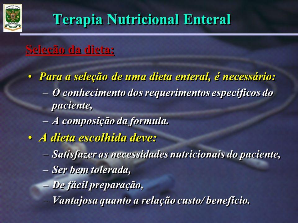 Terapia Nutricional Enteral Para a seleção de uma dieta enteral, é necessário: –O conhecimento dos requerimentos específicos do paciente, –A composiçã