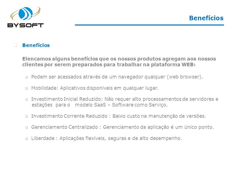 Benefícios Elencamos alguns benefícios que os nossos produtos agregam aos nossos clientes por serem preparados para trabalhar na plataforma WEB: o Pod