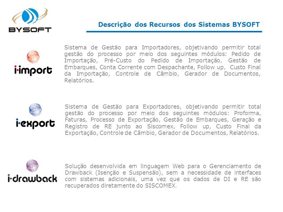 Sistema de Gestão para Importadores, objetivando permitir total gestão do processo por meio dos seguintes módulos: Pedido de Importação, Pré-Custo do