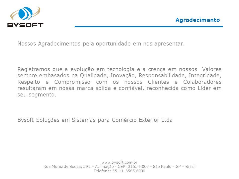 www.bysoft.com.br Rua Muniz de Souza, 591 – Aclimação - CEP: 01534-000 – São Paulo – SP – Brasil Telefone: 55-11-3585.6000 Nossos Agradecimentos pela oportunidade em nos apresentar.