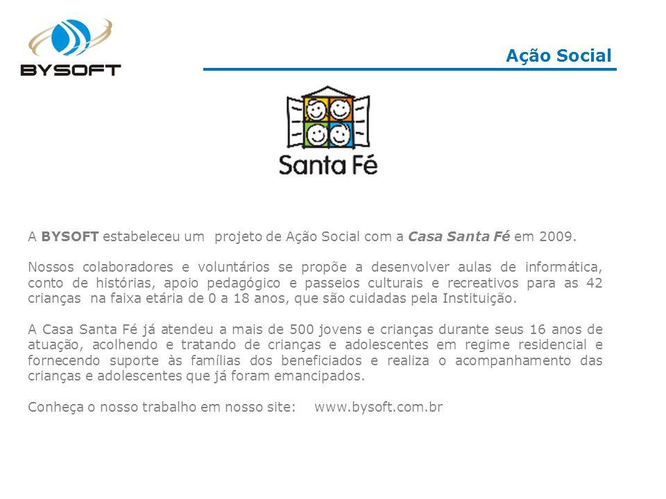 Ação Social A BYSOFT estabeleceu um projeto de Ação Social com a Casa Santa Fé em 2009. Nossos colaboradores e voluntários se propõe a desenvolver aul