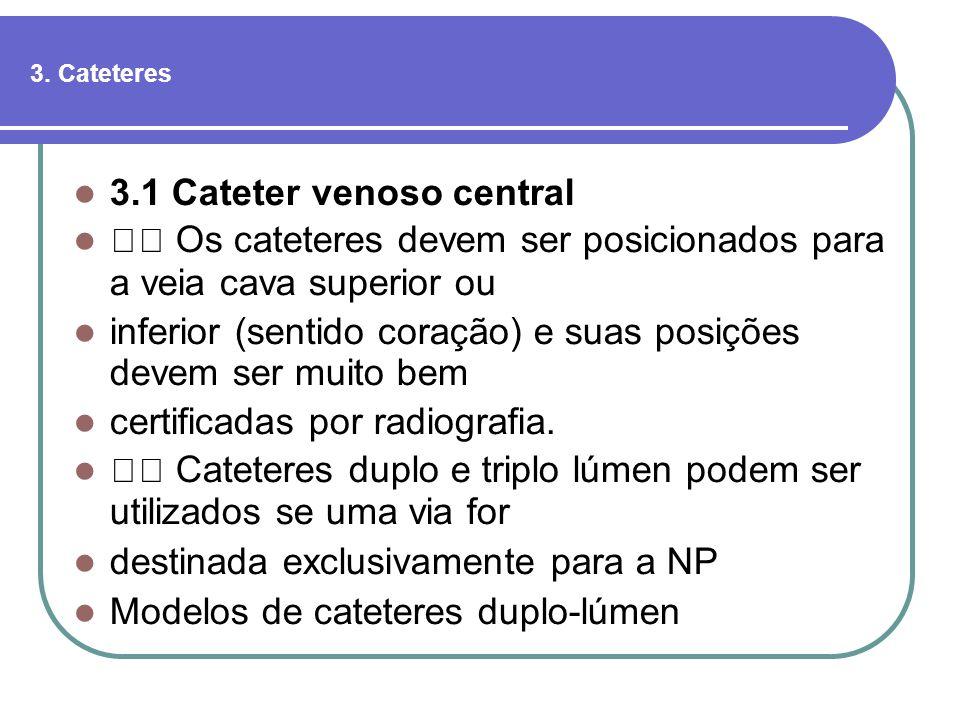3. Cateteres 3.1 Cateter venoso central Os cateteres devem ser posicionados para a veia cava superior ou inferior (sentido coração) e suas posições de