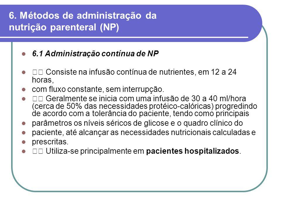 6. Métodos de administração da nutrição parenteral (NP) 6.1 Administração contínua de NP Consiste na infusão contínua de nutrientes, em 12 a 24 horas,