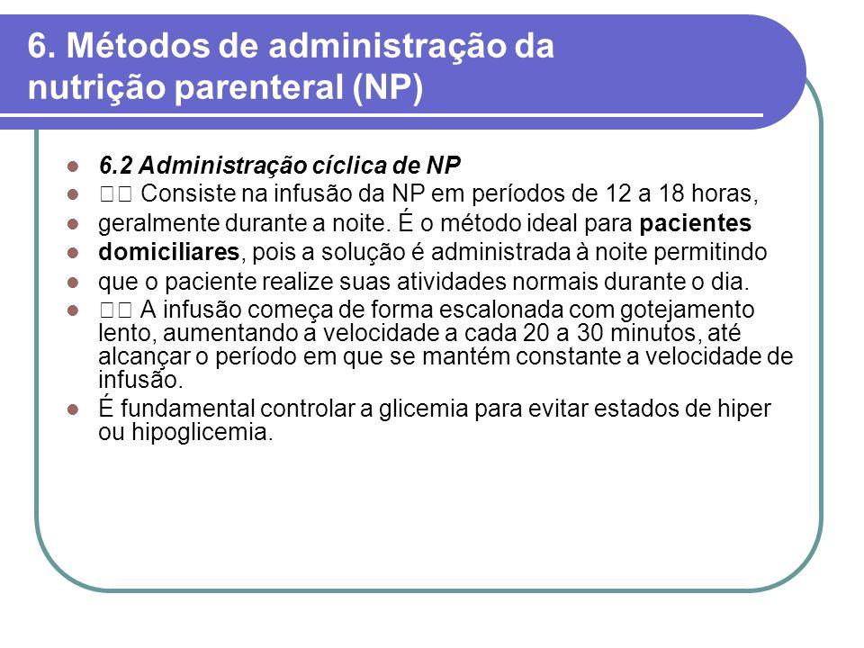 6. Métodos de administração da nutrição parenteral (NP) 6.2 Administração cíclica de NP Consiste na infusão da NP em períodos de 12 a 18 horas, geralm