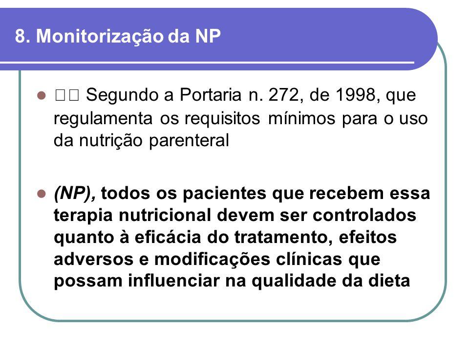 8. Monitorização da NP Segundo a Portaria n. 272, de 1998, que regulamenta os requisitos mínimos para o uso da nutrição parenteral (NP), todos os paci