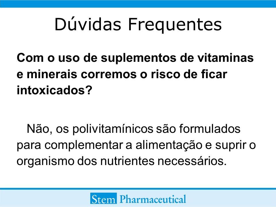 Dúvidas Frequentes Com o uso de suplementos de vitaminas e minerais corremos o risco de ficar intoxicados? Não, os polivitamínicos são formulados para