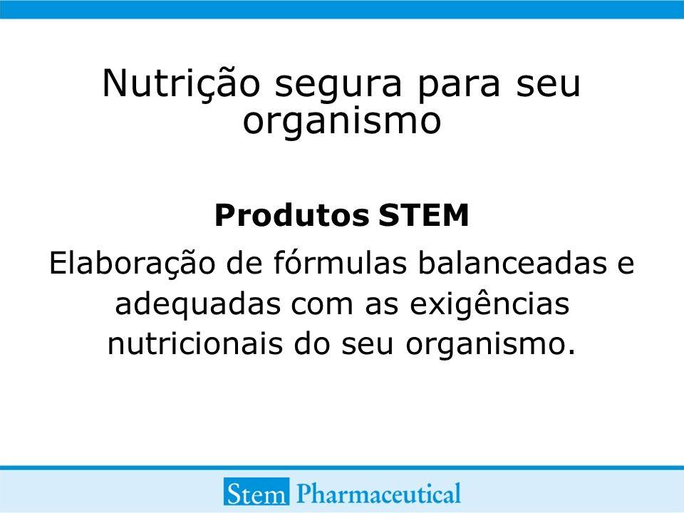 Nutrição segura para seu organismo Produtos STEM Elaboração de fórmulas balanceadas e adequadas com as exigências nutricionais do seu organismo.