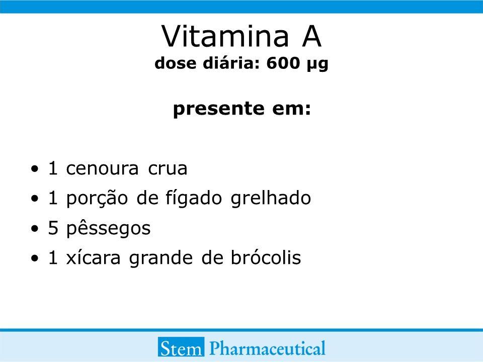 Vitamina A dose diária: 600 µg presente em: 1 cenoura crua 1 porção de fígado grelhado 5 pêssegos 1 xícara grande de brócolis