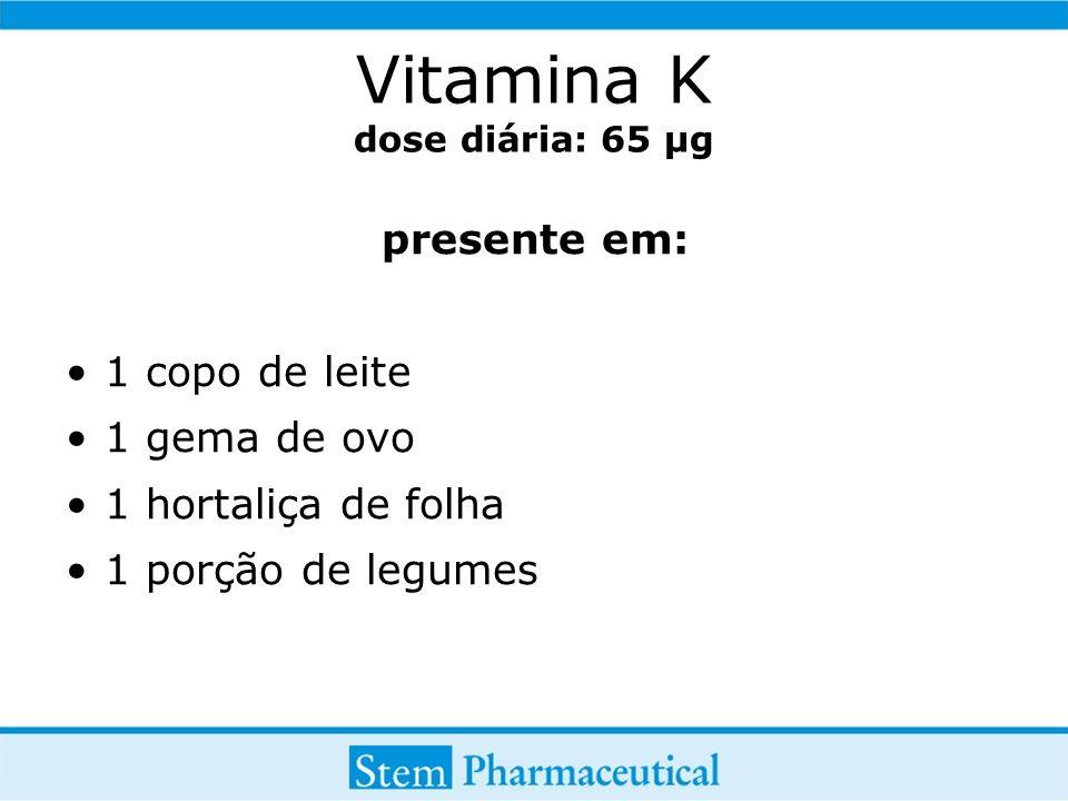 Vitamina K dose diária: 65 µg presente em: 1 copo de leite 1 gema de ovo 1 hortaliça de folha 1 porção de legumes