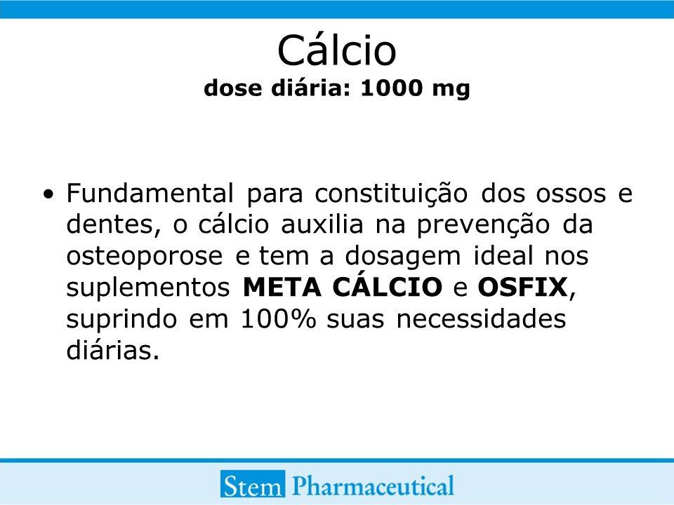Cálcio dose diária: 1000 mg Fundamental para constituição dos ossos e dentes, o cálcio auxilia na prevenção da osteoporose e tem a dosagem ideal nos s