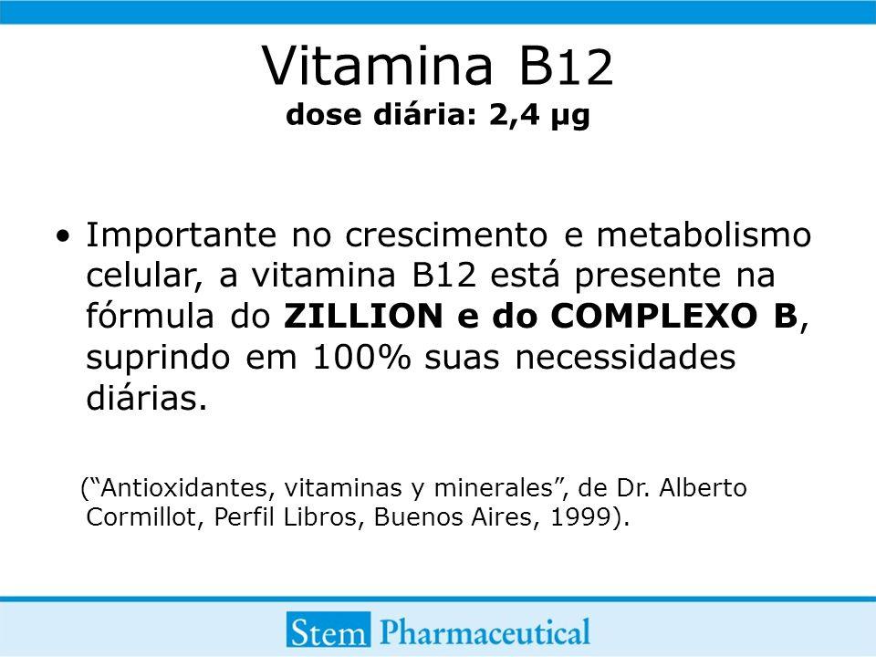 Vitamina B 12 dose diária: 2,4 µg Importante no crescimento e metabolismo celular, a vitamina B12 está presente na fórmula do ZILLION e do COMPLEXO B,