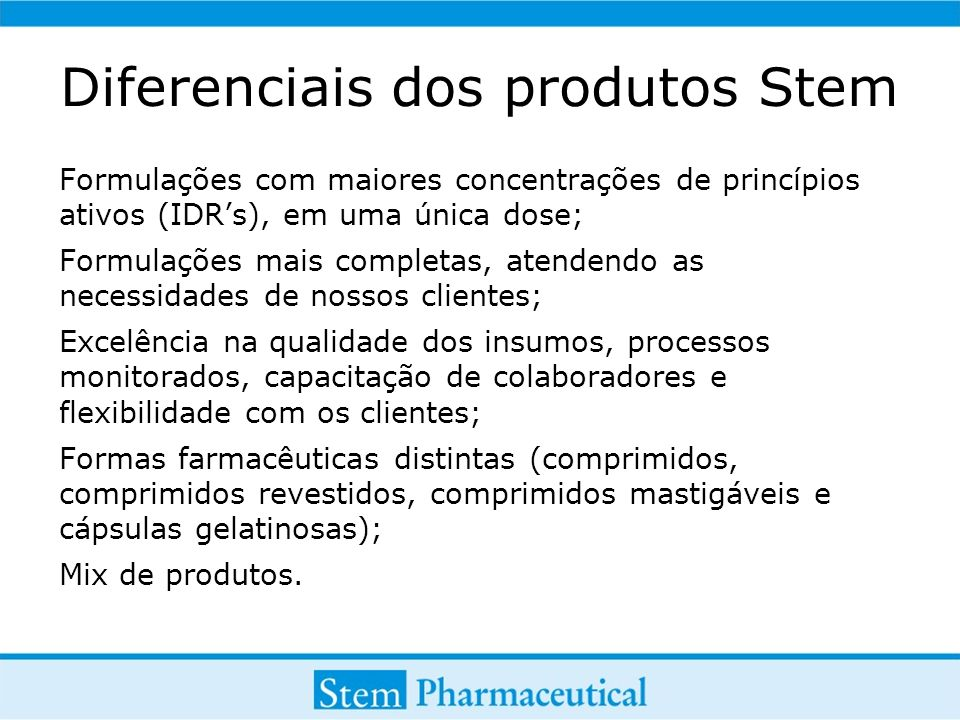 Diferenciais dos produtos Stem Formulações com maiores concentrações de princípios ativos (IDRs), em uma única dose; Formulações mais completas, atend