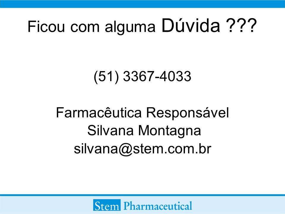 Ficou com alguma Dúvida ??? (51) 3367-4033 Farmacêutica Responsável Silvana Montagna silvana@stem.com.br