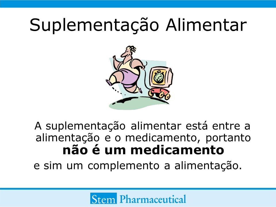 Suplementação Alimentar A suplementação alimentar está entre a alimentação e o medicamento, portanto não é um medicamento e sim um complemento a alime