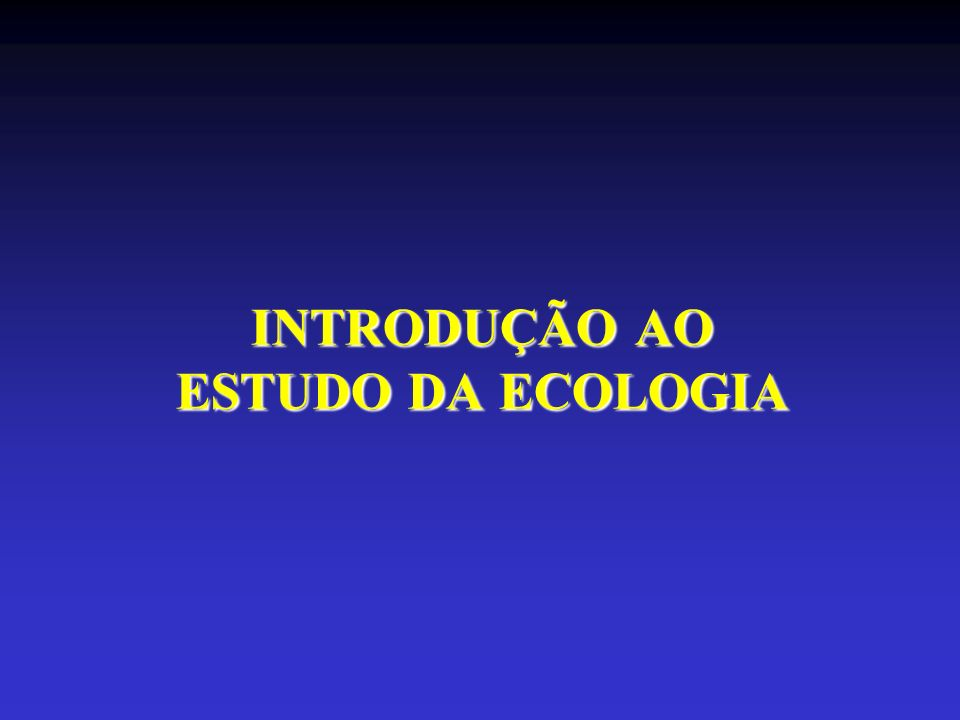 ECOLOGIA É O RAMO DA BIOLOGIA QUE ESTUDA OS SERES VIVOS E SUAS RELAÇÕES SER VIVO MEIO AMBIENTE