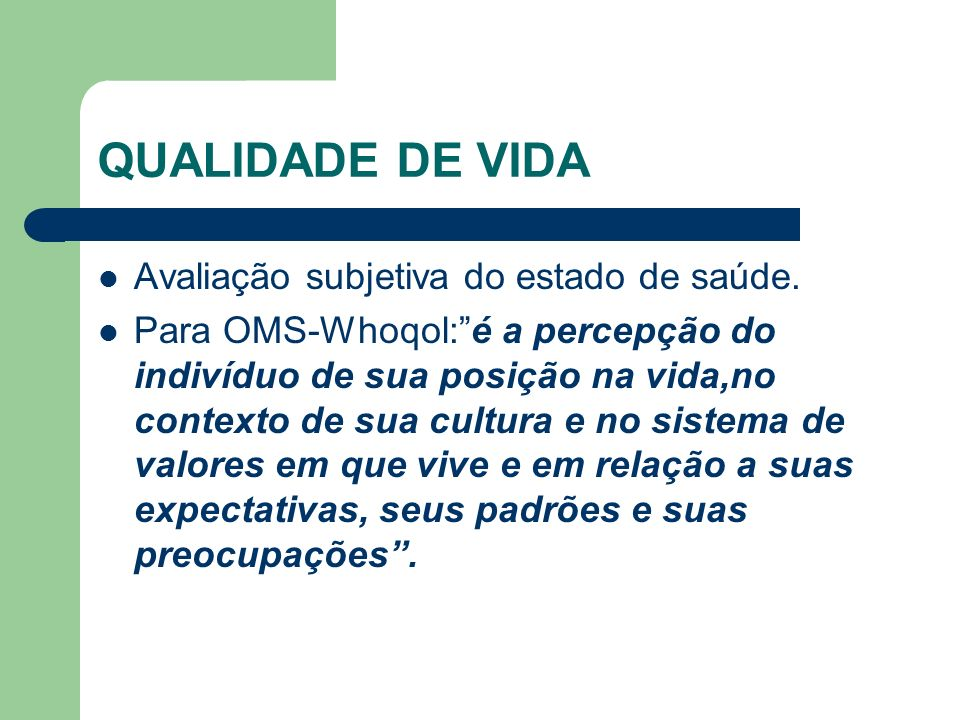 QUALIDADE DE VIDA Avaliação subjetiva do estado de saúde.