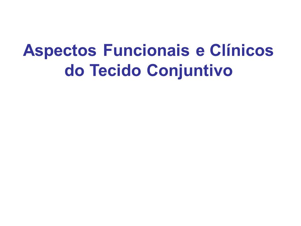 Aspectos Funcionais e Clínicos do Tecido Conjuntivo