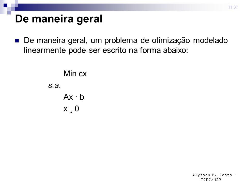 Alysson M. Costa – ICMC/USP De maneira geral De maneira geral, um problema de otimização modelado linearmente pode ser escrito na forma abaixo: Min cx