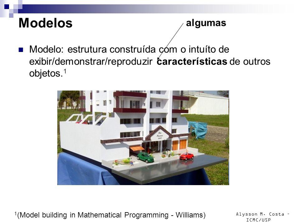 Alysson M. Costa – ICMC/USP Modelos Modelo: estrutura construída com o intuíto de exibir/demonstrar/reproduzir características de outros objetos. 1 1