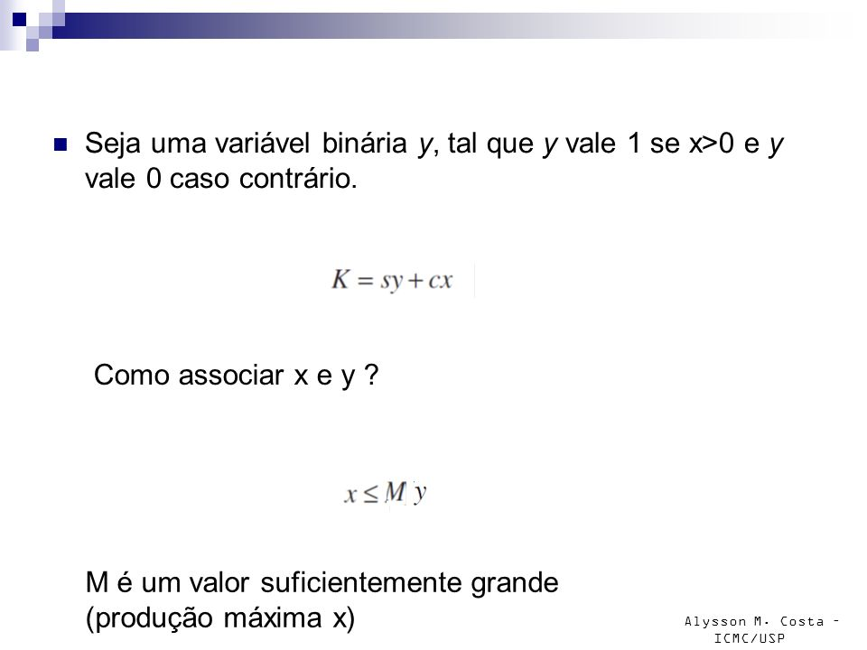 Alysson M. Costa – ICMC/USP Seja uma variável binária y, tal que y vale 1 se x>0 e y vale 0 caso contrário. Como associar x e y ? M é um valor suficie