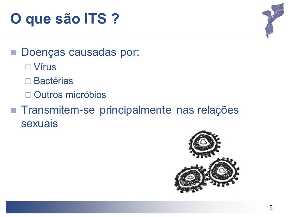 15 O que são ITS ? Doenças causadas por: Vírus Bactérias Outros micróbios Transmitem-se principalmente nas relações sexuais