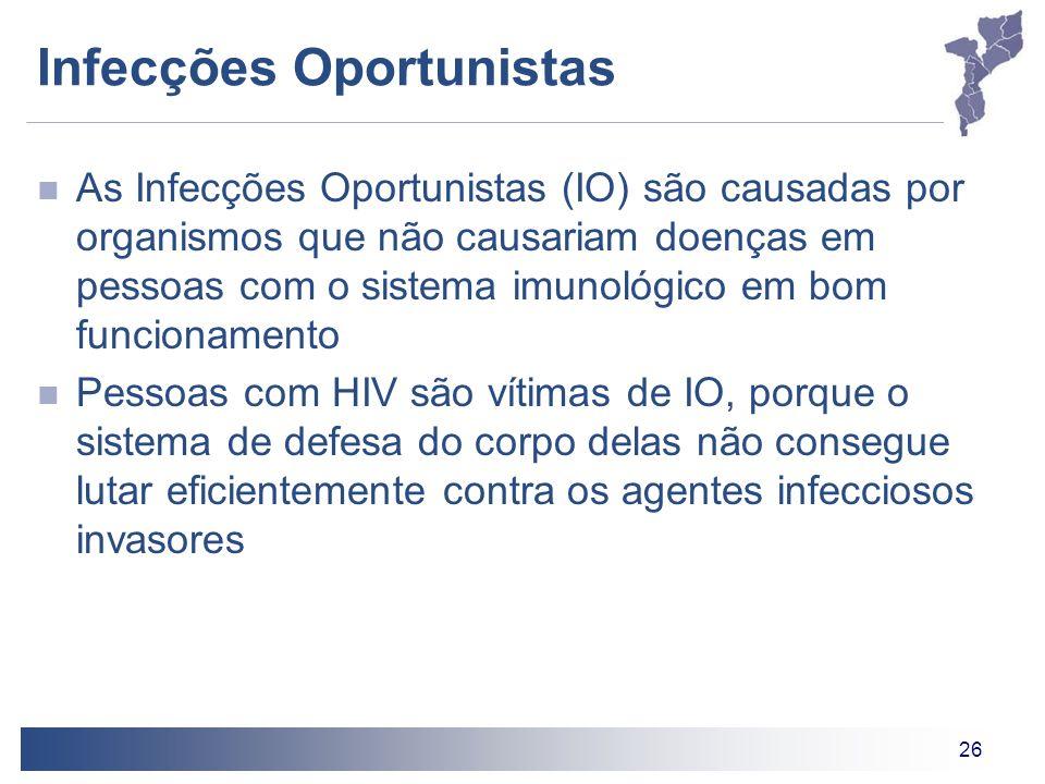 26 Infecções Oportunistas As Infecções Oportunistas (IO) são causadas por organismos que não causariam doenças em pessoas com o sistema imunológico em