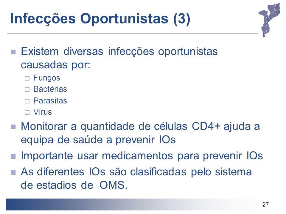 27 Infecções Oportunistas (3) Existem diversas infecções oportunistas causadas por: Fungos Bactérias Parasitas Vírus Monitorar a quantidade de células