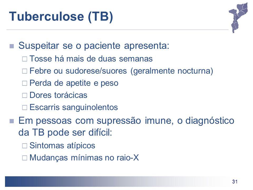 31 Tuberculose (TB) Suspeitar se o paciente apresenta: Tosse há mais de duas semanas Febre ou sudorese/suores (geralmente nocturna) Perda de apetite e